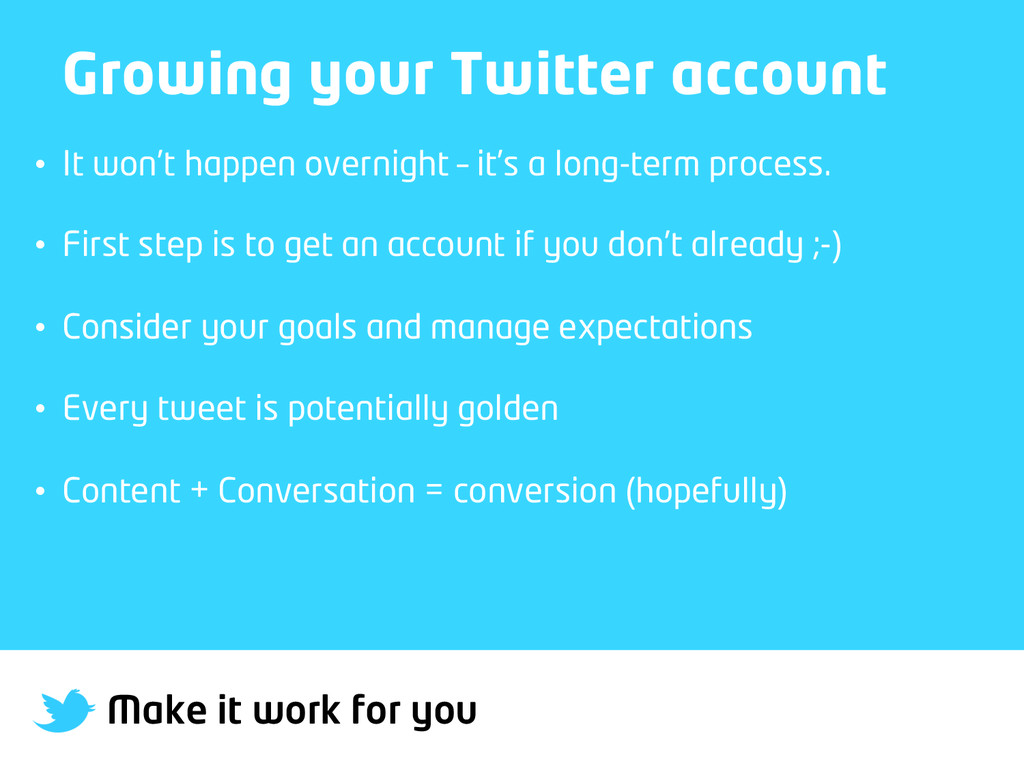 Make it work for you Growing your Twitter accou...