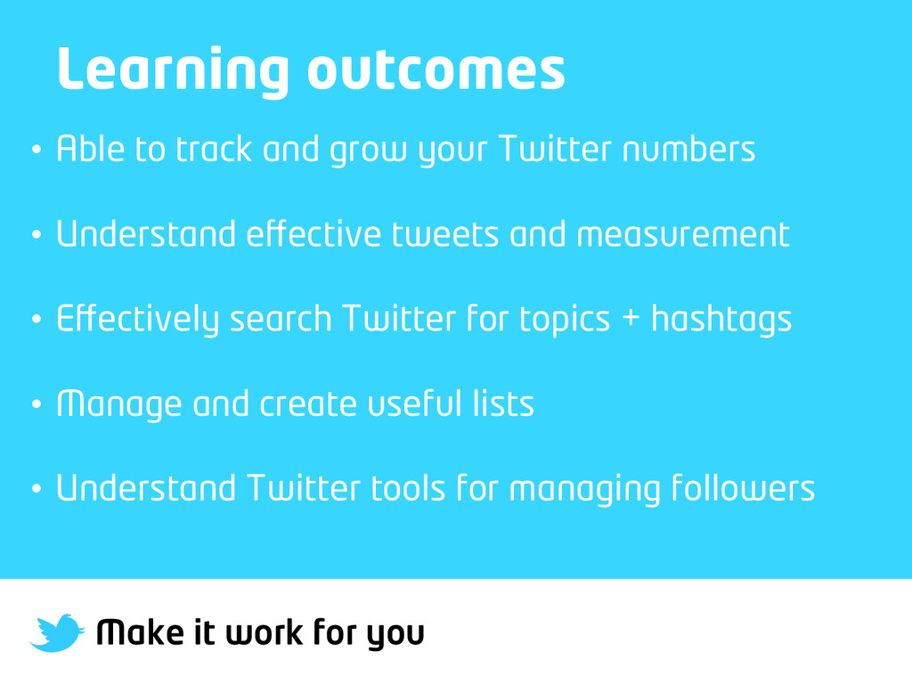 Make it work for you Learning outcomes • Able ...