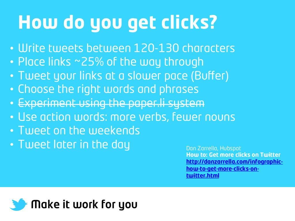Make it work for you How do you get clicks? • ...