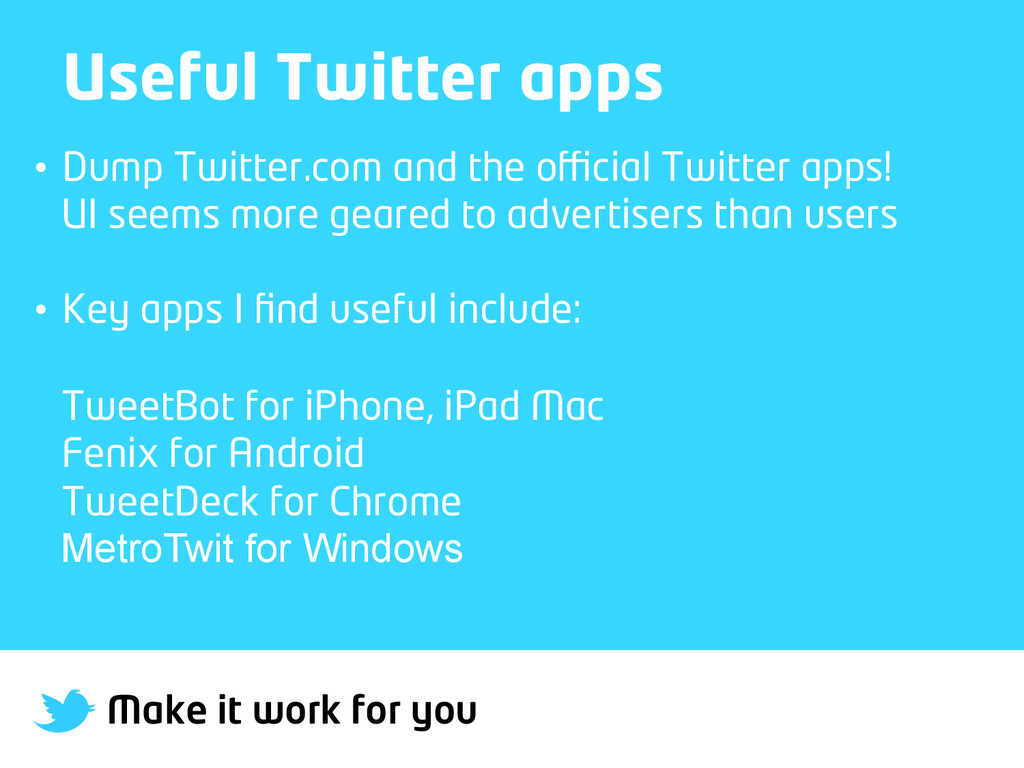 Make it work for you Useful Twitter apps • Dum...
