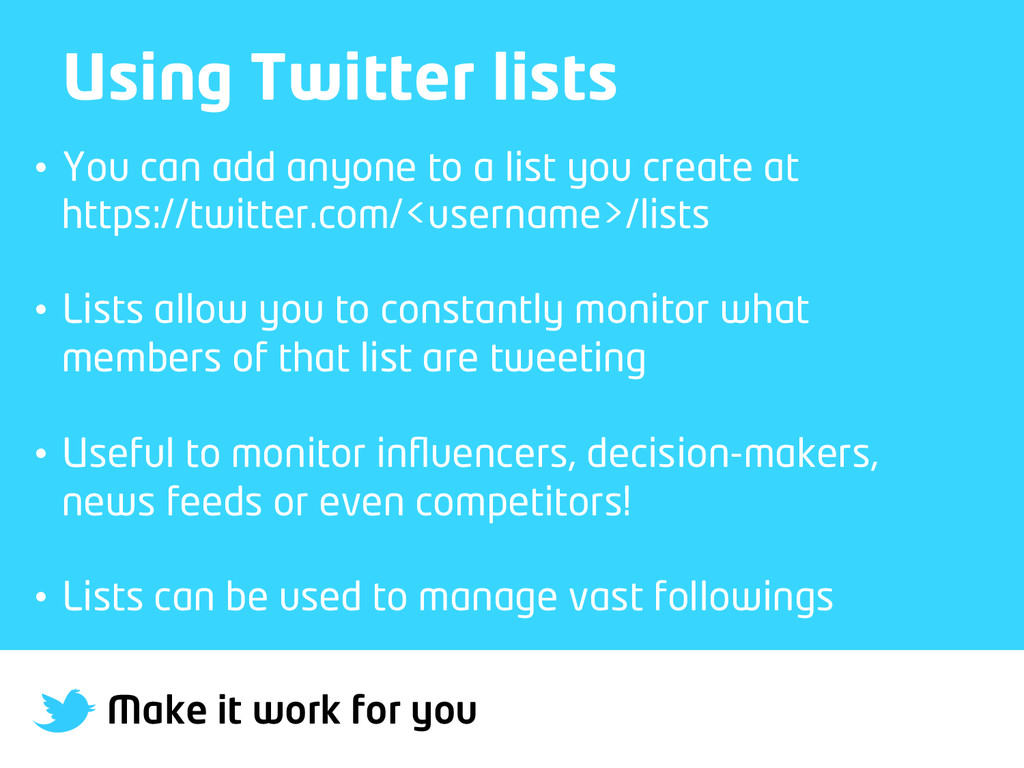 Make it work for you Using Twitter lists • You...