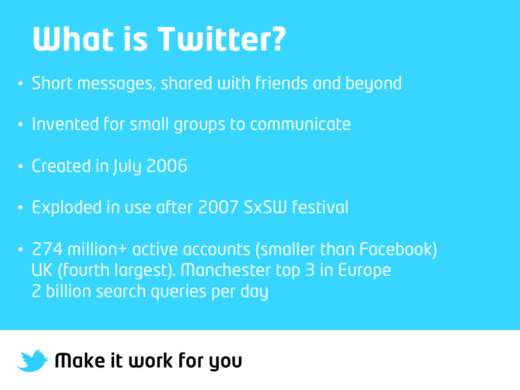 Make it work for you What is Twitter? • Short ...