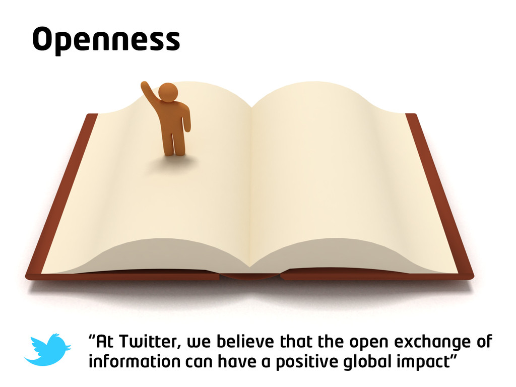 """Make it work for you Openness """"At Twitter, we b..."""