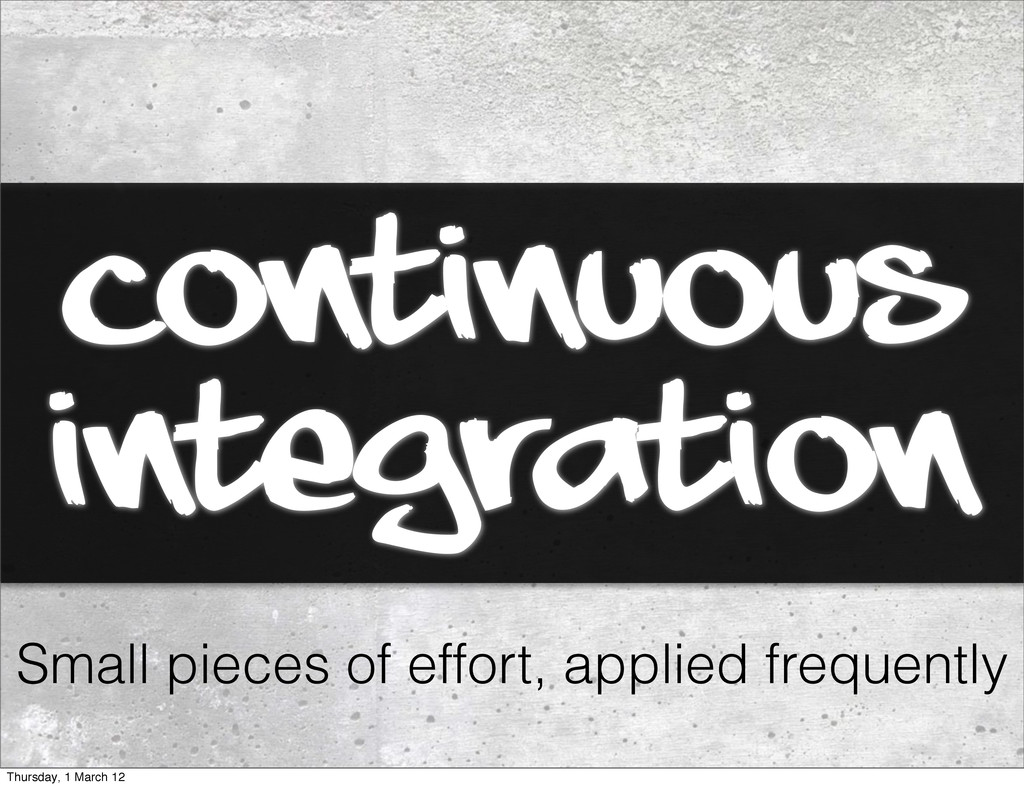 continuous integration Small pieces of effort, ...