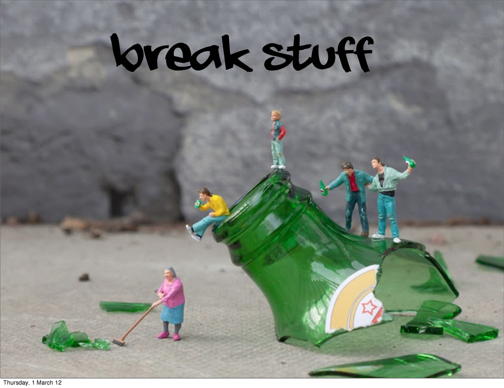 Break stuff Thursday, 1 March 12