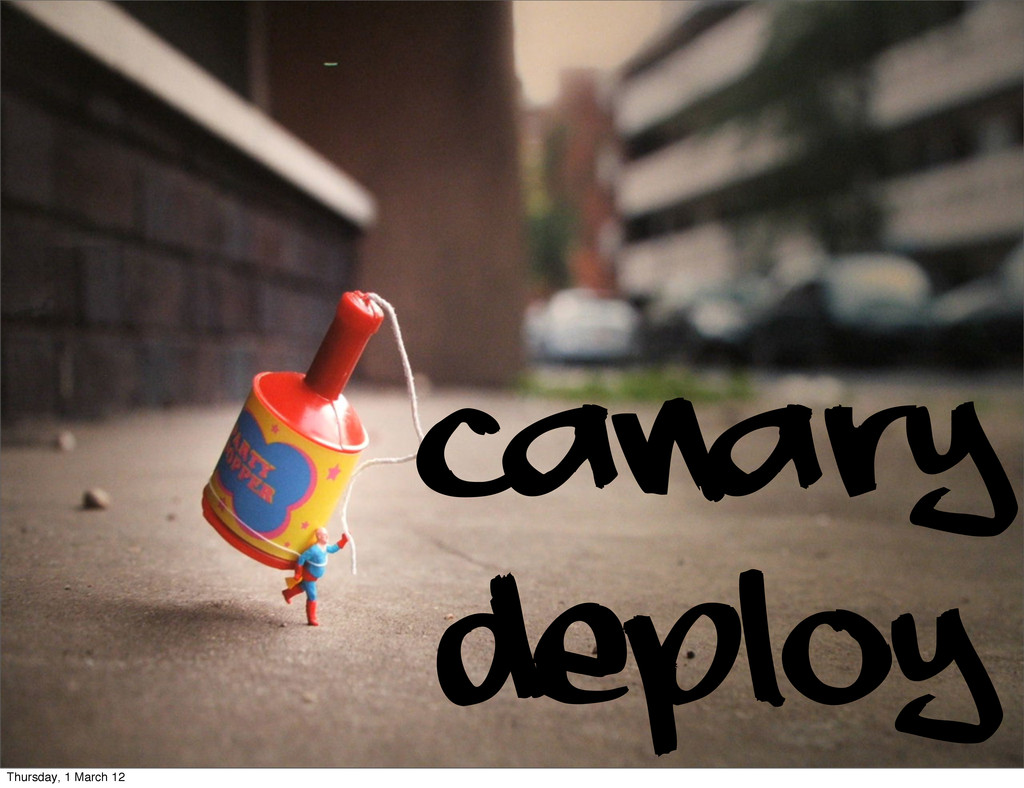 Canary deploy Thursday, 1 March 12