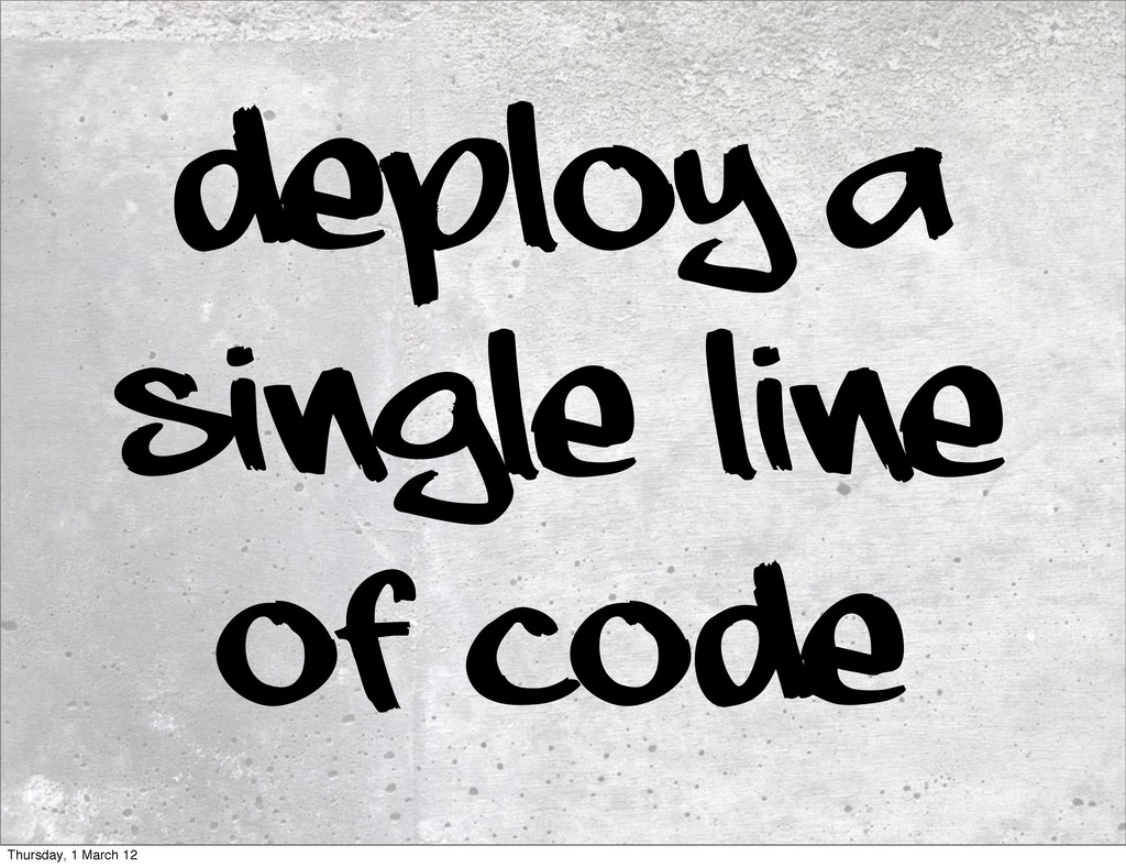 Deploy a single line of code Thursday, 1 March ...