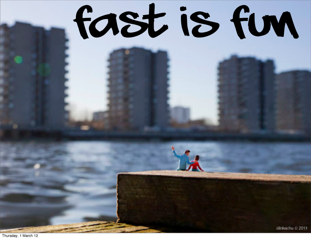 fast is fun Thursday, 1 March 12