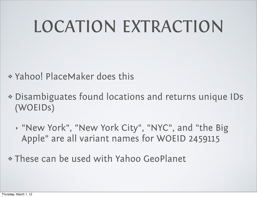 LOCATION EXTRACTION ❖ Yahoo! PlaceMaker does th...