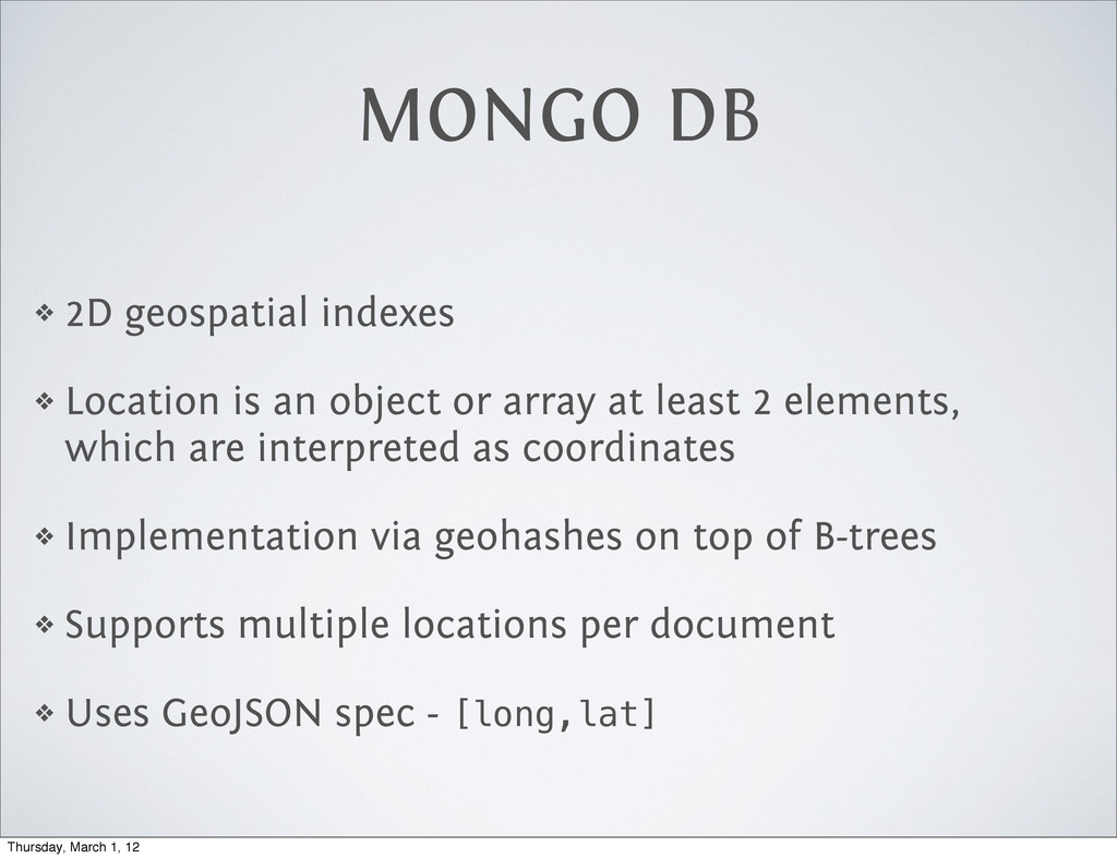 MONGO DB ❖ 2D geospatial indexes ❖ Location is ...