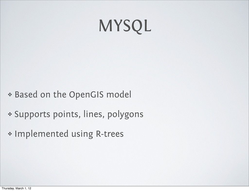 MYSQL ❖ Based on the OpenGIS model ❖ Supports p...