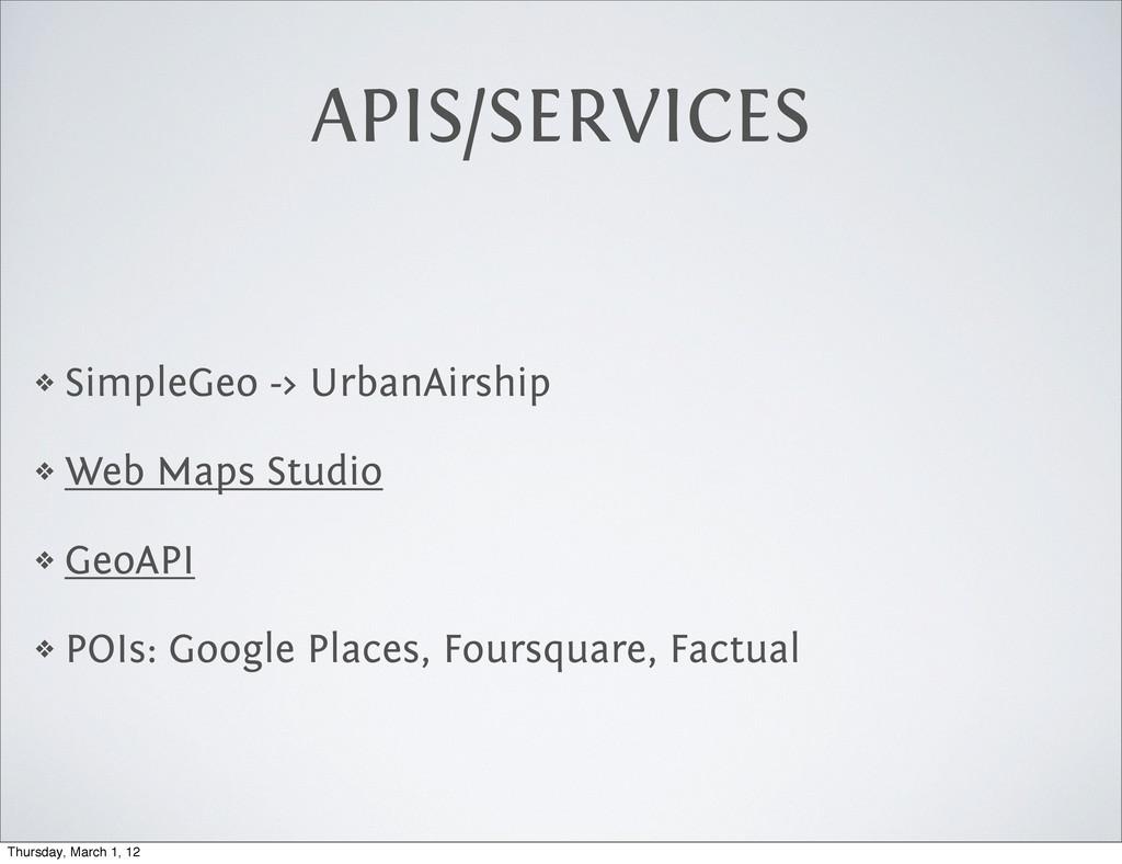 APIS/SERVICES ❖ SimpleGeo -> UrbanAirship ❖ Web...