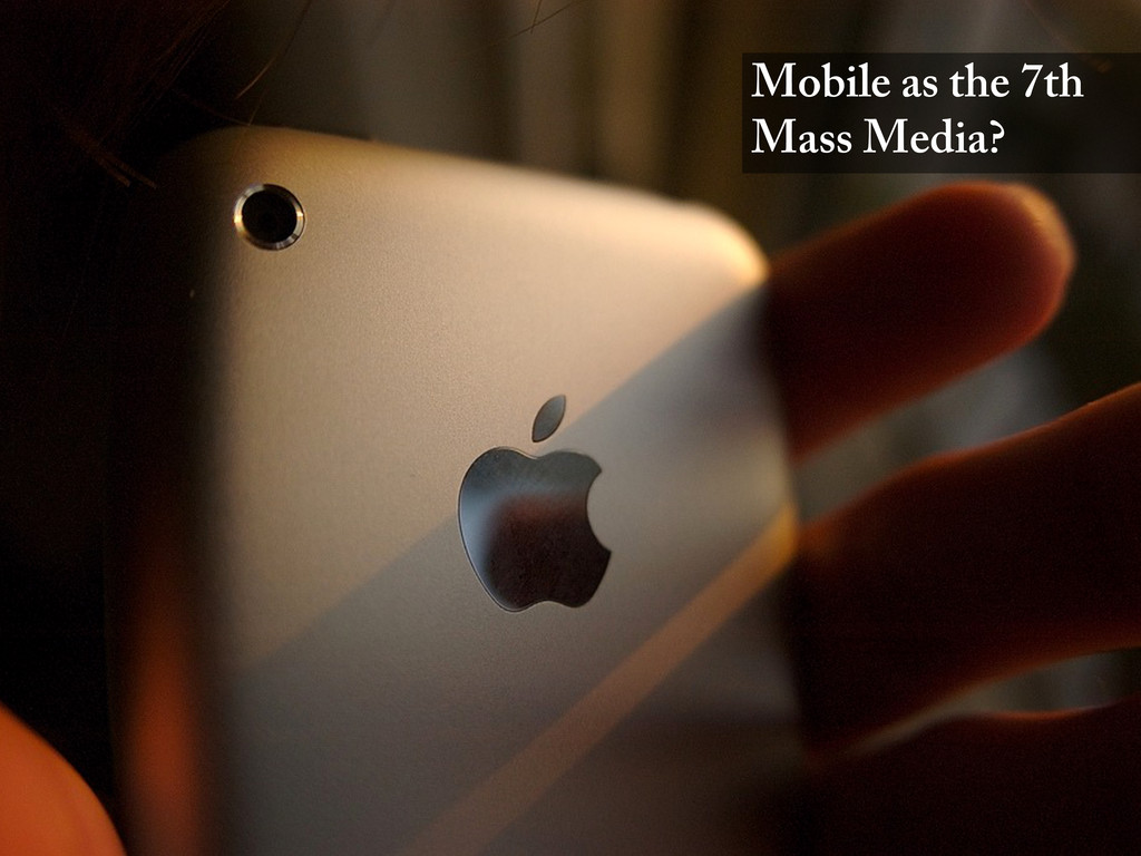 Mobile as the 7th Mass Media?