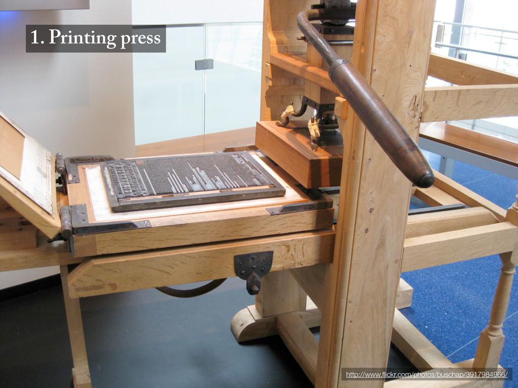 1. Printing press http://www.flickr.com/photos/b...