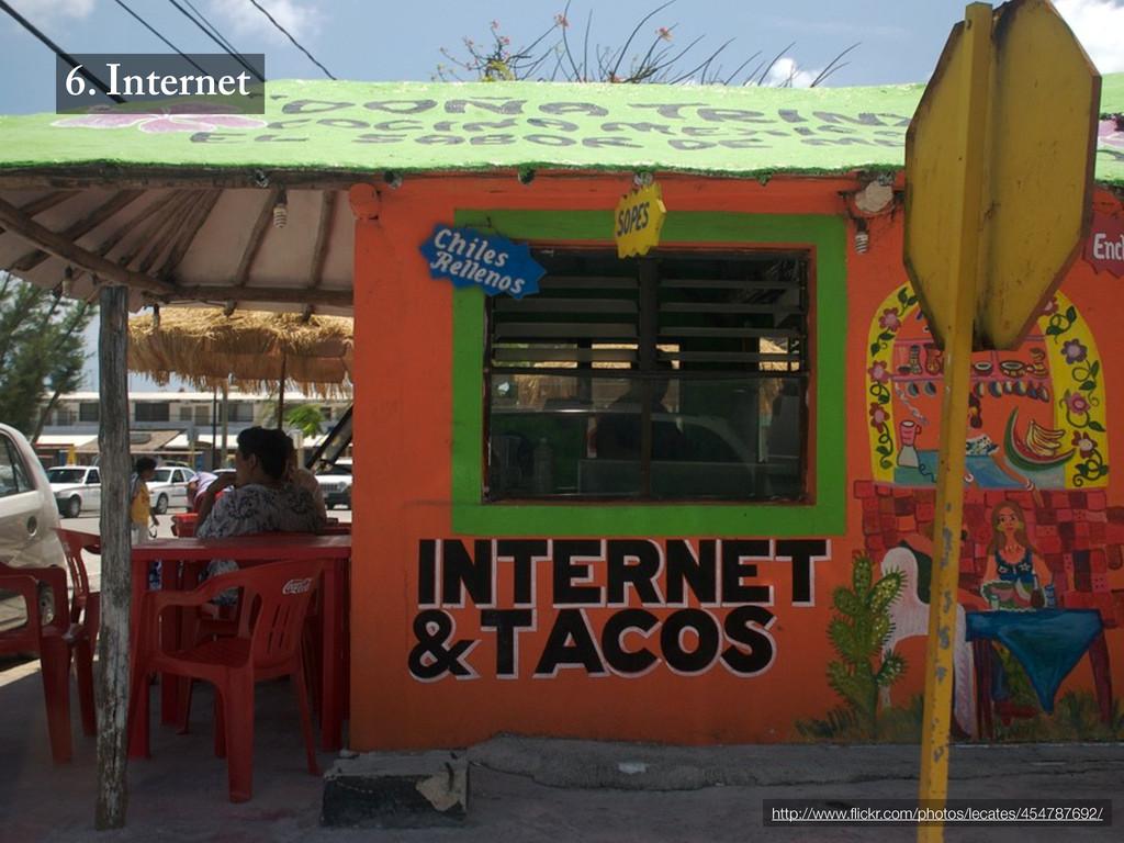 6. Internet http://www.flickr.com/photos/lecates...
