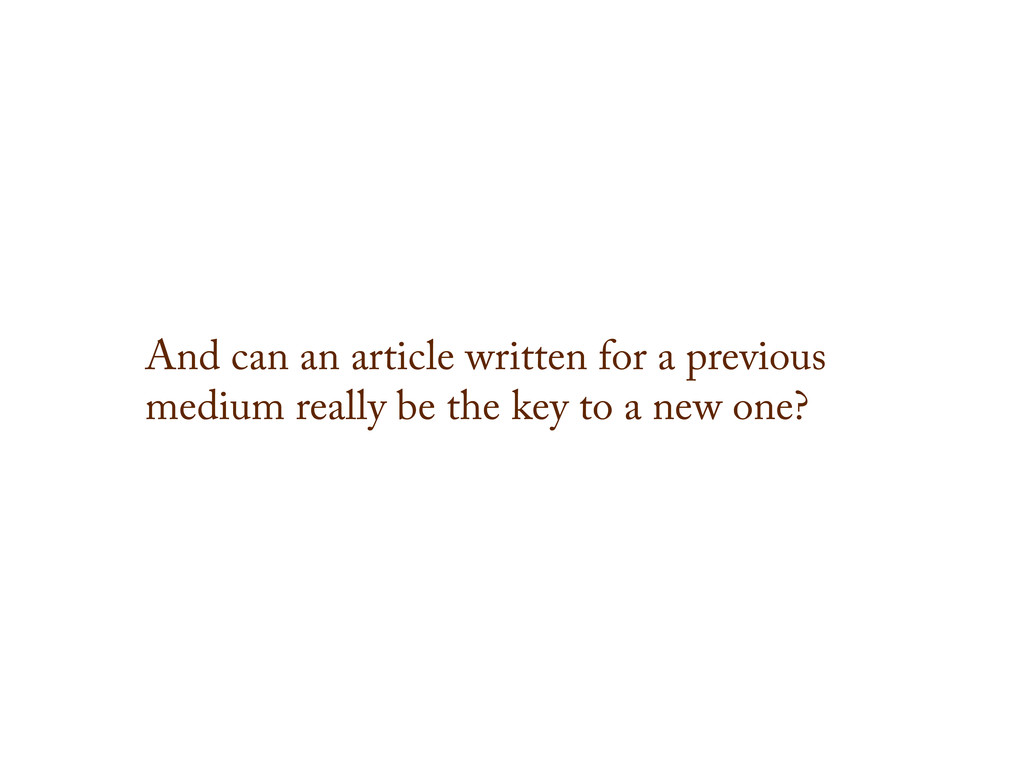 And can an article written for a previous mediu...