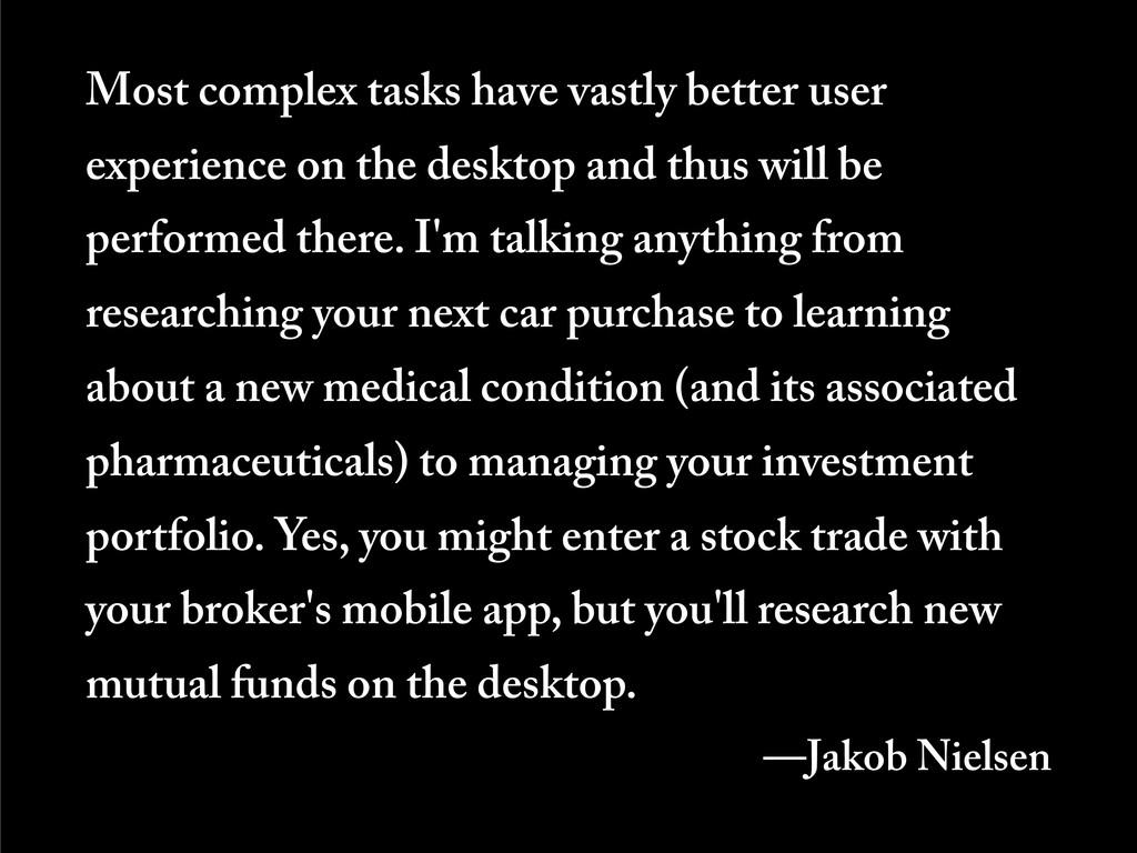 Most complex tasks have vastly better user expe...