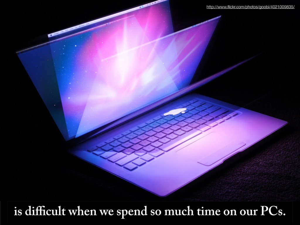 is difficult when we spend so much time on our PC...