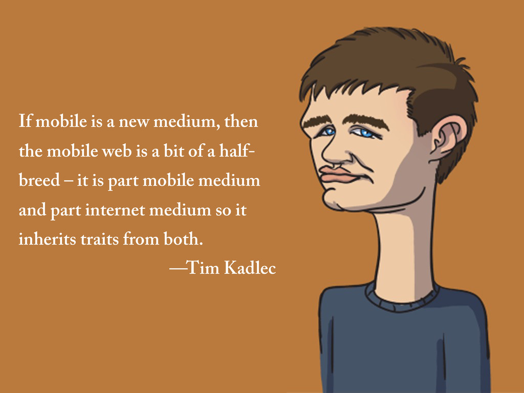 If mobile is a new medium, then the mobile web ...