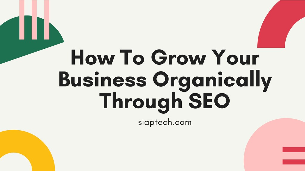How To Grow Your Business Organically Through S...