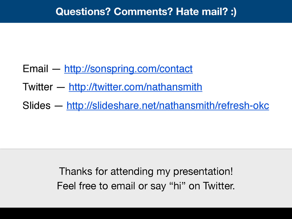Questions? Comments? Hate mail? :) Email — http...