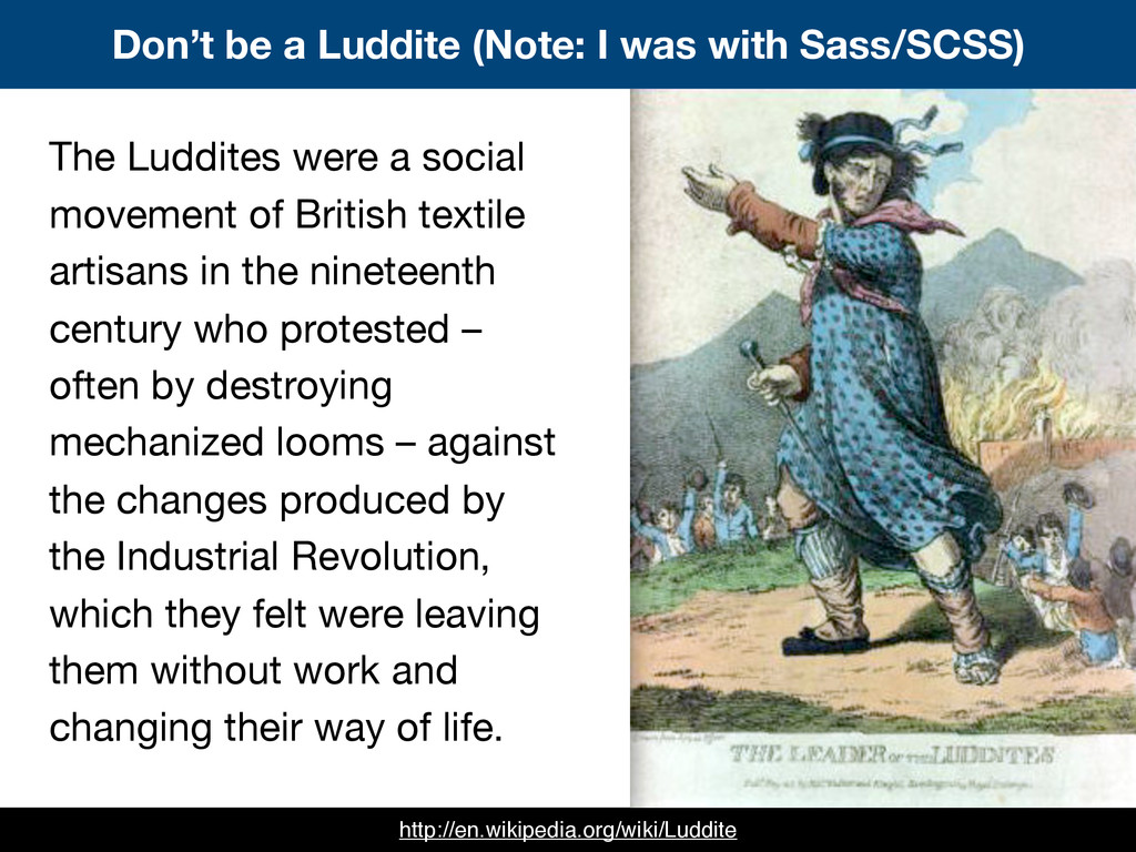 Don't be a Luddite (Note: I was with Sass/SCSS)...