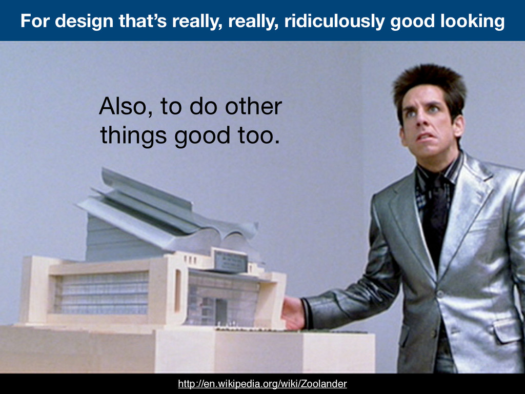 For design that's really, really, ridiculously ...