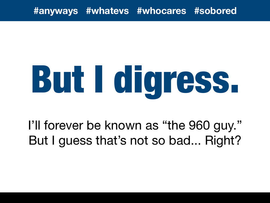 """But I digress. I'll forever be known as """"the 96..."""