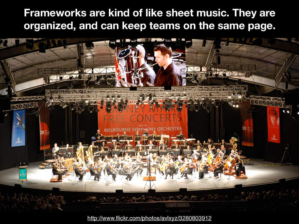 Frameworks are kind of like sheet music. They a...