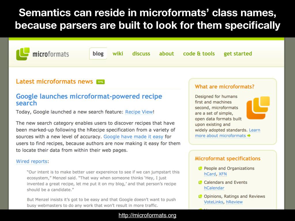 Semantics can reside in microformats' class nam...