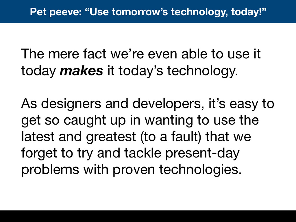 """Pet peeve: """"Use tomorrow's technology, today!"""" ..."""