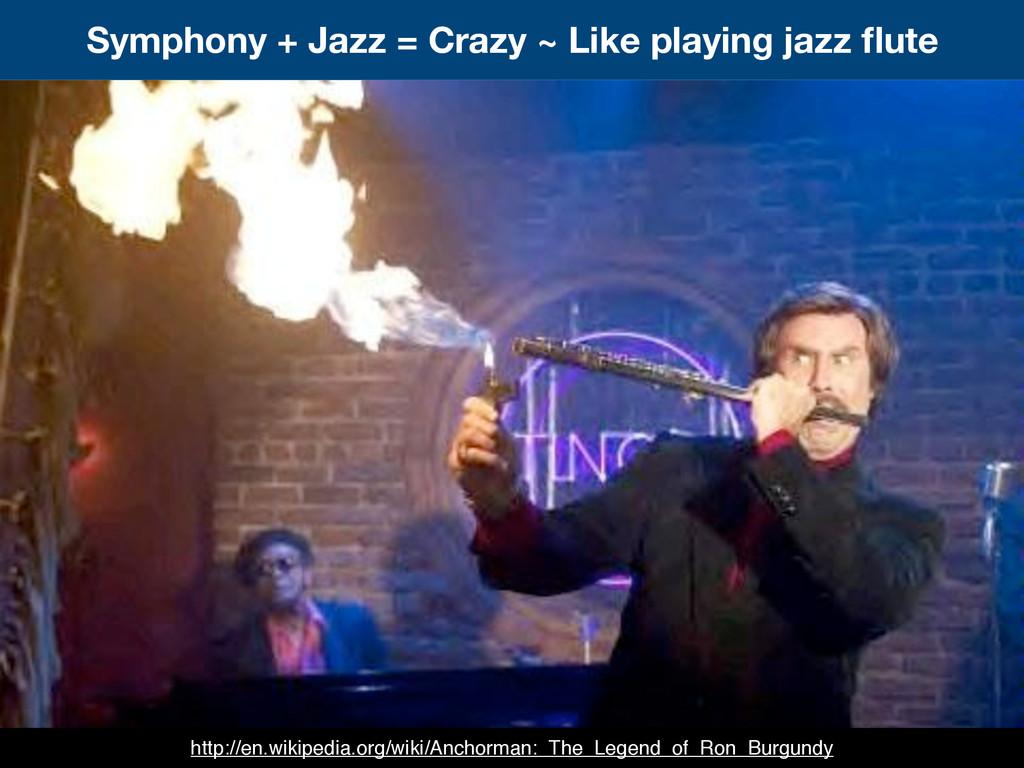 Symphony + Jazz = Crazy ~ Like playing jazz flut...