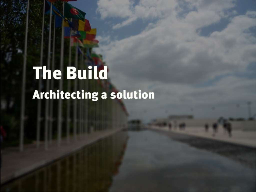 The Build Architecting a solution