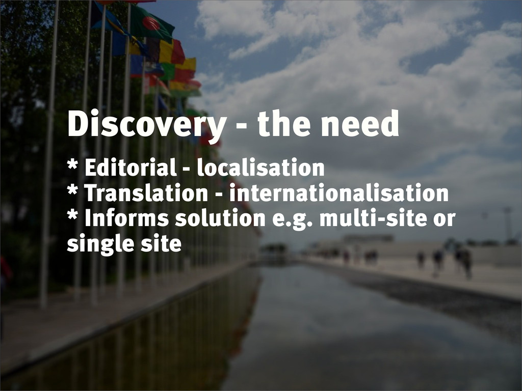 Discovery - the need * Editorial - localisation...