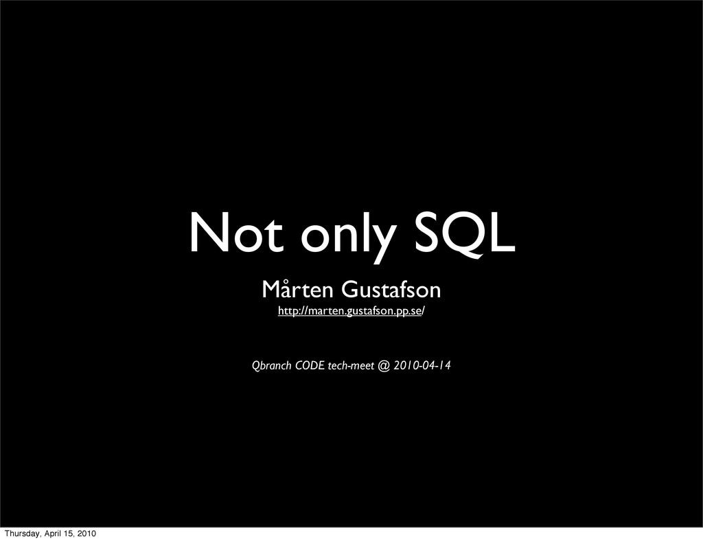 Not only SQL Mårten Gustafson http://marten.gus...