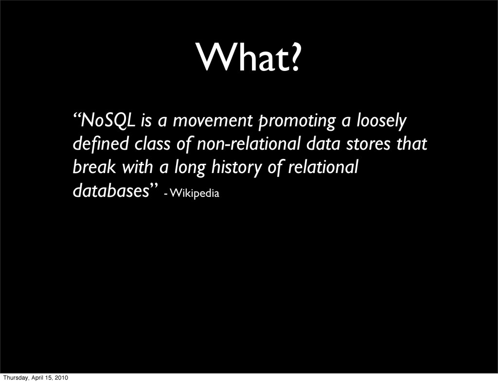 "What? ""NoSQL is a movement promoting a loosely ..."