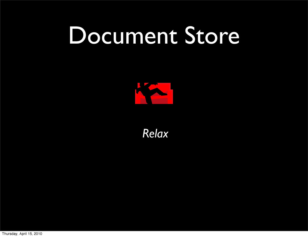 Document Store Relax Thursday, April 15, 2010