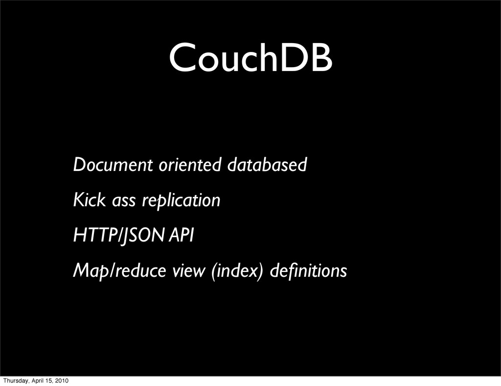 CouchDB Document oriented databased Kick ass re...