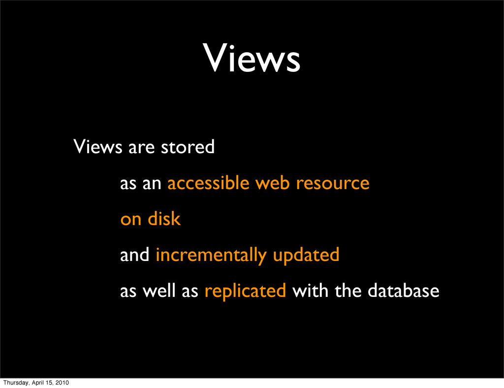 Views Views are stored as an accessible web res...