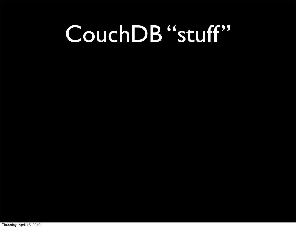 "CouchDB ""stuff"" Thursday, April 15, 2010"