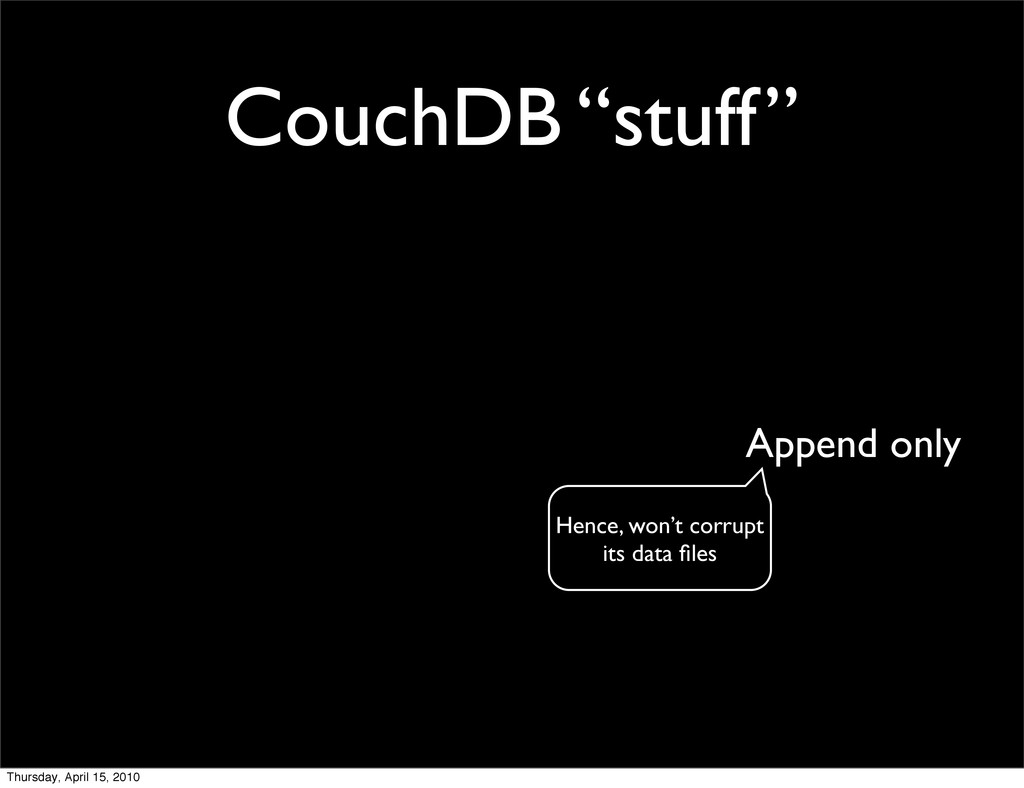 "CouchDB ""stuff"" Append only Hence, won't corrup..."