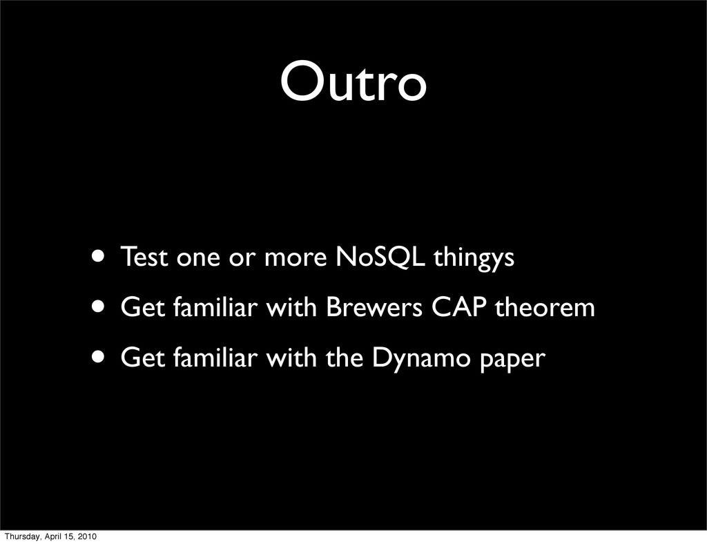 Outro • Test one or more NoSQL thingys • Get fa...