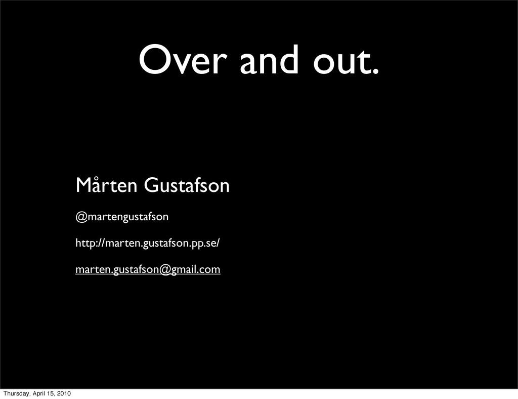 Over and out. Mårten Gustafson @martengustafson...