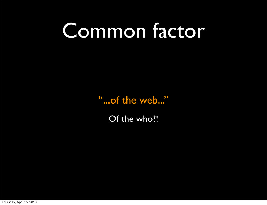 "Common factor ""...of the web..."" Of the who?! T..."