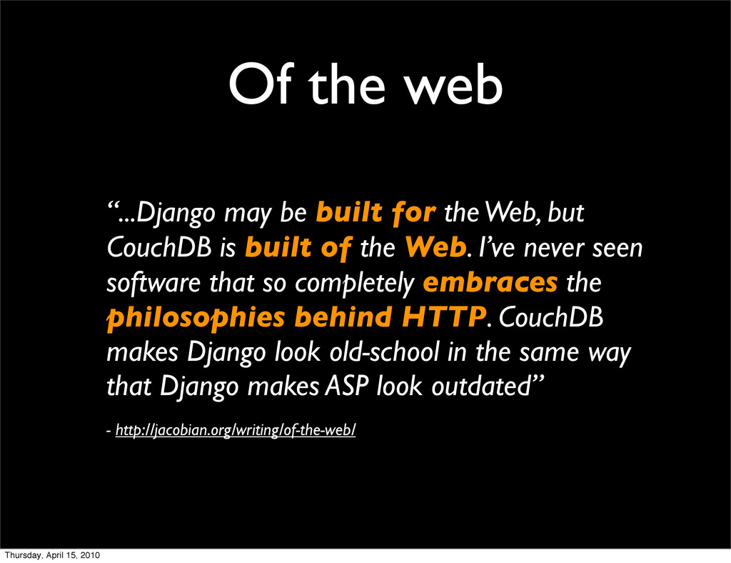 "Of the web ""...Django may be built for the Web,..."