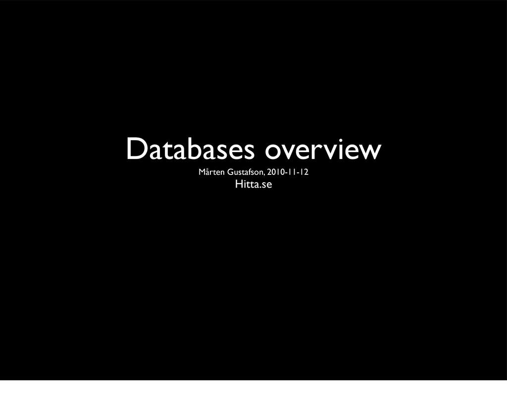 Databases overview Mårten Gustafson, 2010-11-12...