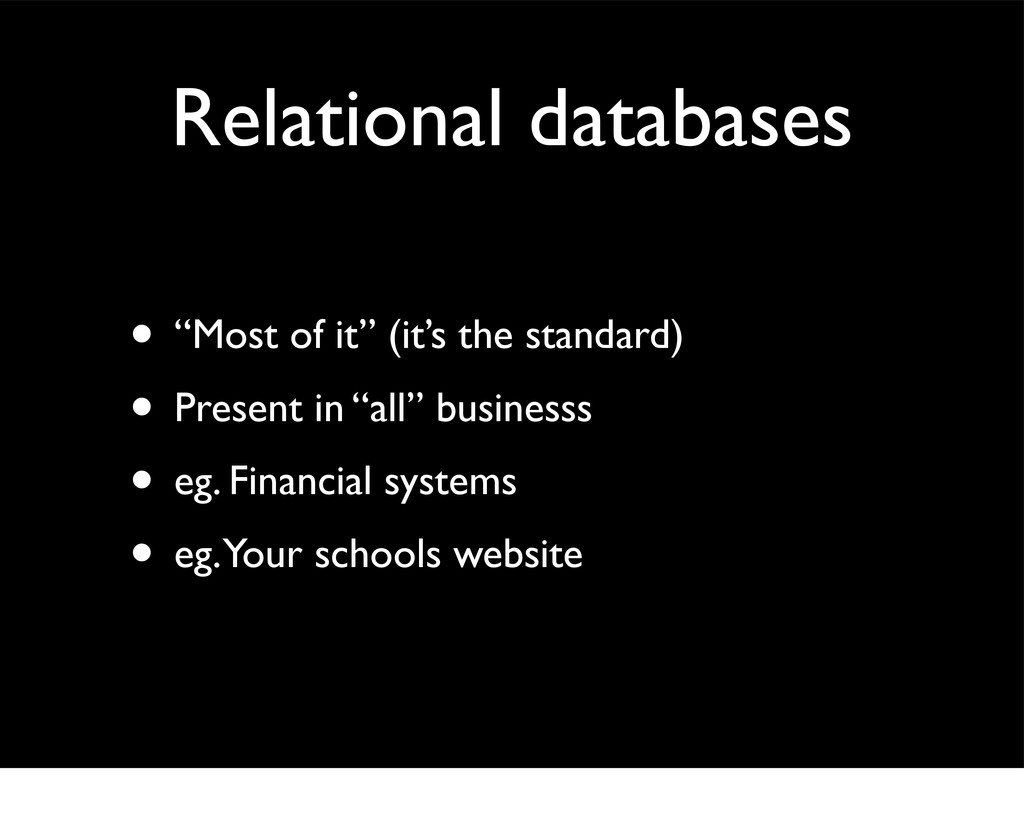"""Relational databases • """"Most of it"""" (it's the s..."""