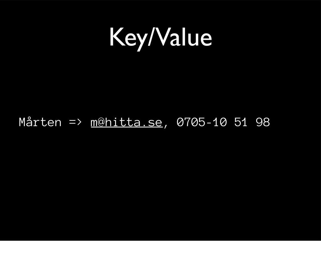 Key/Value Mårten => m@hitta.se, 0705-10 51 98