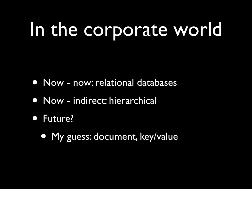 In the corporate world • Now - now: relational ...
