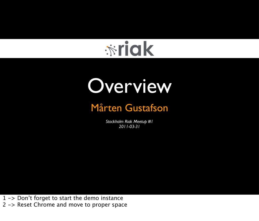 Overview Mårten Gustafson Stockholm Riak Meetup...